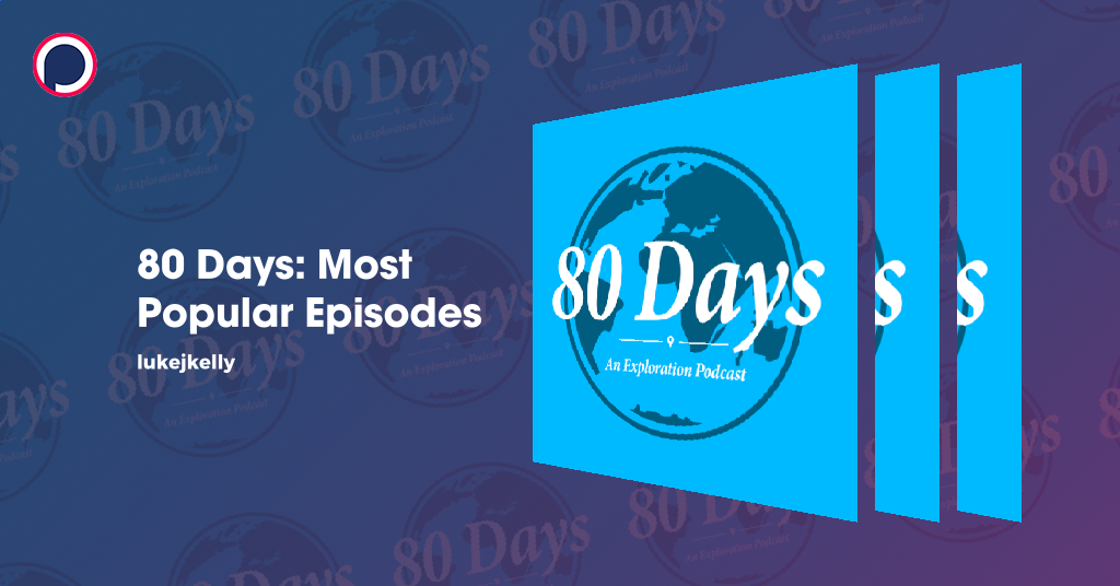 80 Days: Most Popular Episodes | Lists on Podchaser
