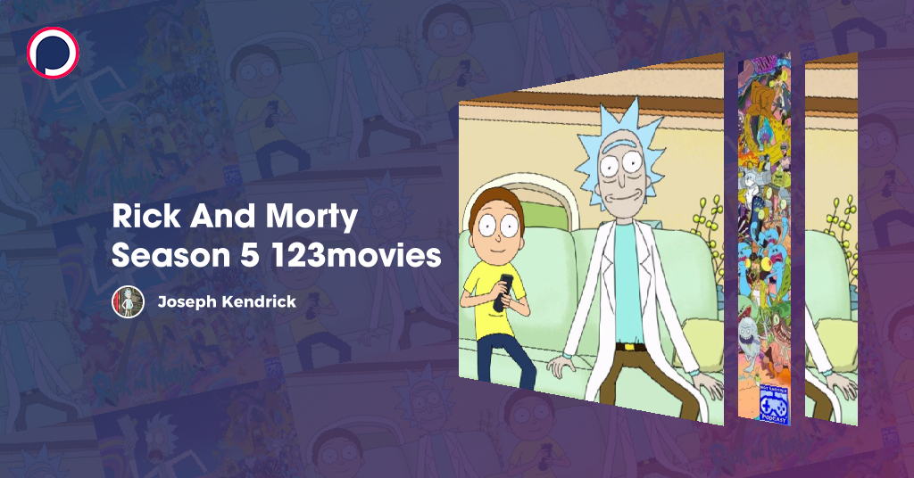 Rick And Morty Season 5 123movies Episode List On Podchaser