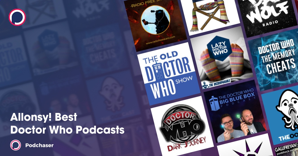 Allonsy Best Doctor Who Podcasts Podcast List On Podchaser